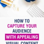 How To Capture Your Audience With Appealing Visual Content