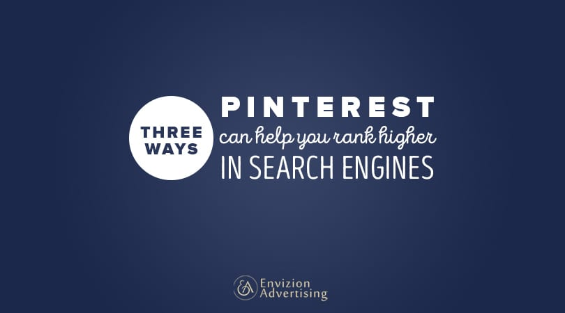 3 Ways Pinterest Can Help You Rank Higher in Search Engines