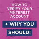 How To Verify Your Pinterest Account + Why You Should!