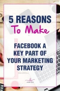 5 Reasons To Make Facebook A Key Part Of Your Marketing Strategy
