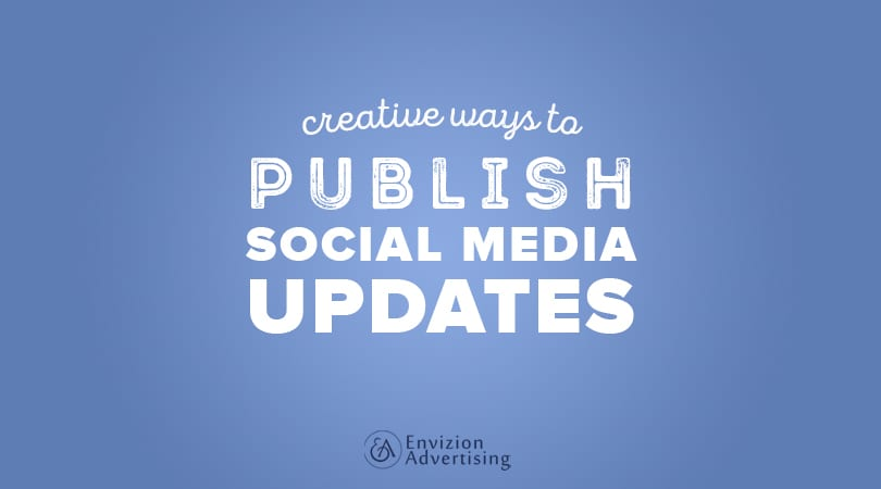 Tips on publishing social media updates the creative way!