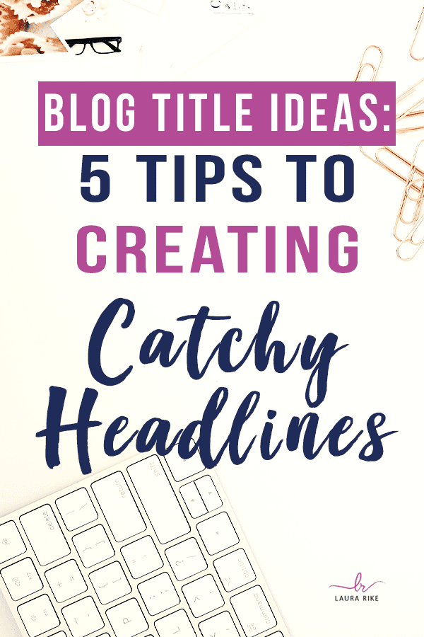 5 Simple Ways To Develop Titles For Your Blog