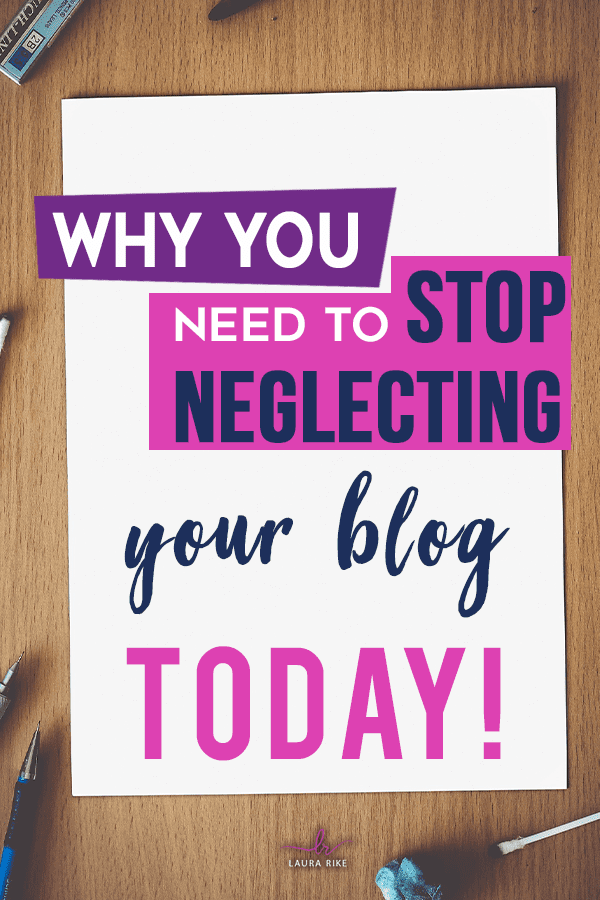 Why you need to STOP neglecting your blog TODAY!