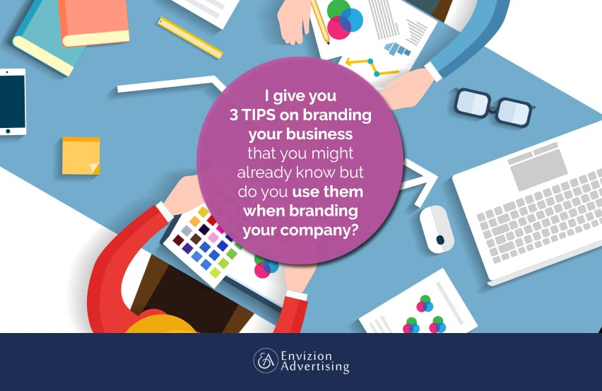 I give you 3 tips on branding your business that you might already know but do you use them when branding your company?