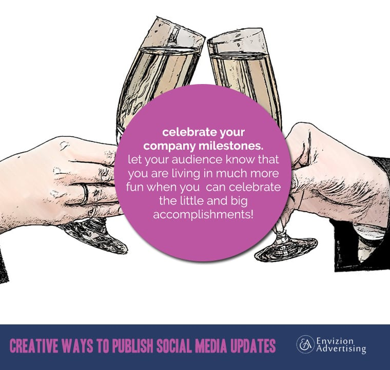 Celebrate your company milestones. Let your audience know that you are living in much more fun when you can celebrate the little and big accomplishments!