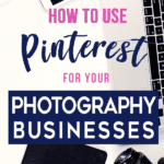 How to use Pinterest for your Photography Businesses
