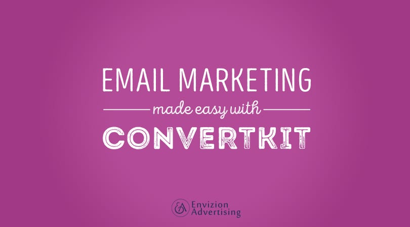 Email Marketing Automation Made Easy With ConvertKit - Envizion Advertising