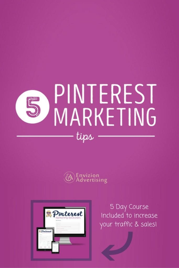 5 Pinterest Marketing Tips + 5 Day Course Included to increase your traffic & sales - Envizion Advertising & Pinterest Marketing Expert Laura Rike