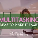 Multitasking - Ideas To Make It Easier