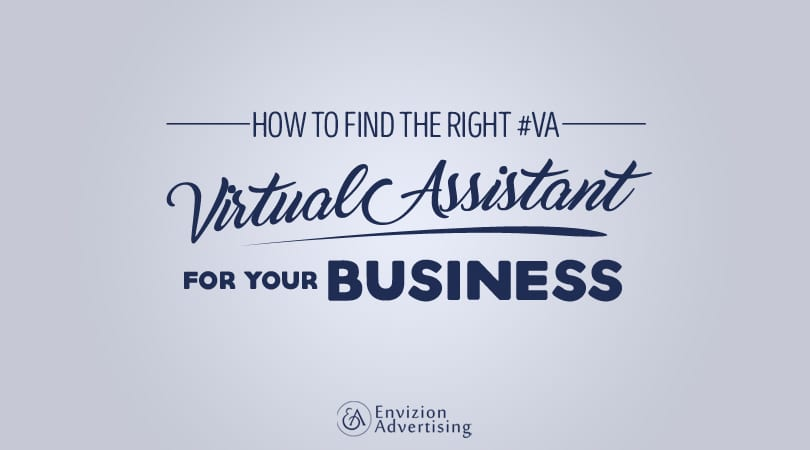 How to find the right VA {Virtual Assistant} for your business - Envizion Advertising