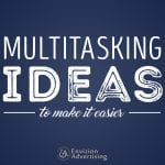 Multitasking: Ideas To Make It Easier - Envizion Advertising with Laura Rike