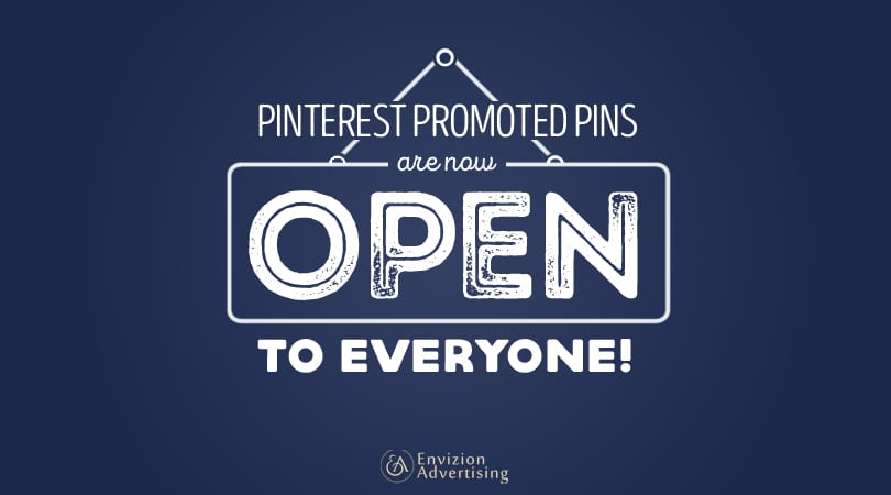 Pinterest Promoted Pins Are Now Open To Everyone - Envizion Advertising of Minnesota