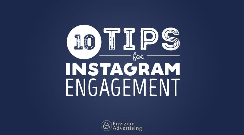 10 Tips for Instagram Engagement - Envizion Advertising