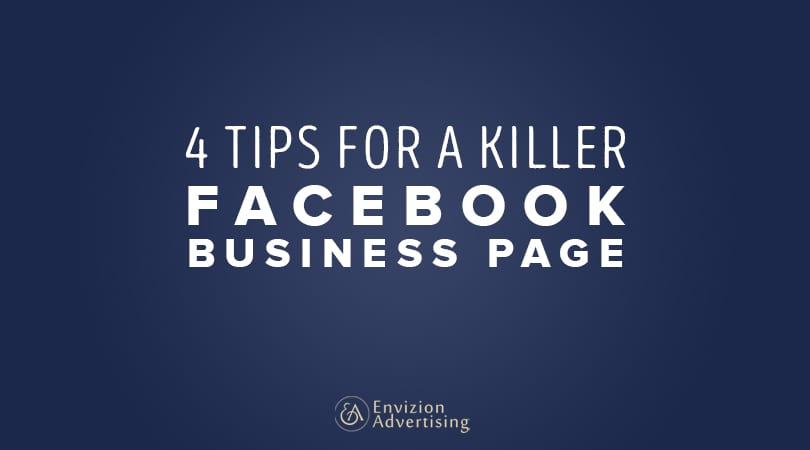 4 Tips for a Killer Facebook Business Page - Envizion Advertising