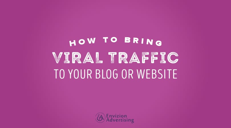How to Bring Viral Traffic to Your Blog or Website - Envizion Advertising