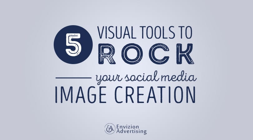 5 visual tools to rock your social media image creation-Envizion Advertising-Social media image creation is a difficult process, because it requires maximizing your online presence in a simple and effective manner.