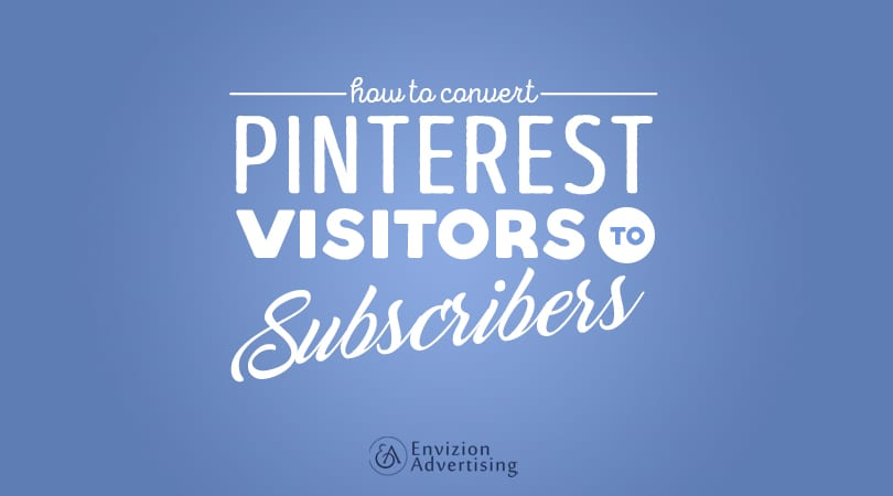 how to convert pinterest visitors to subscribers-envizion advertising-Pinterest is especially popular today. With a user volume of more than 5 million, Pinterest visitors comprise a larger presence there than on YouTube, Reddit, LinkedIn and Google Plus combined.
