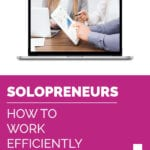SOLOPRENEURS | How To Work Efficiently WITHOUT A Team