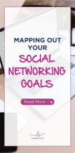 Mapping Out Your SOCIAL NETWORKING GOALS