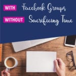 How To Interact With Facebook Groups Without Sacrificing Time