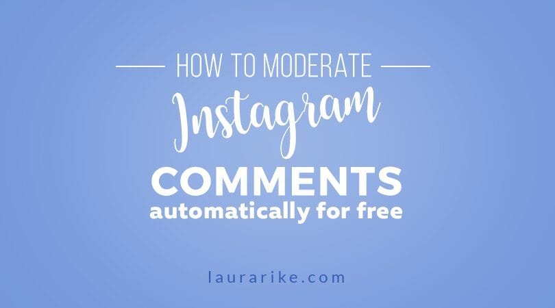 Moderate Instagram comments for free - Laura Rike