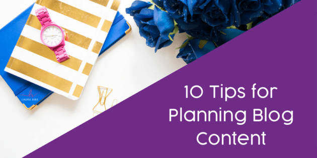 10 Tips for Planning Blog Content via Laura RIke