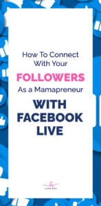 How To Connect With Your Followers As a Mamapreneur   WITH FACEBOOK LIVE