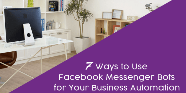 7 Ways to Use Facebook Messenger Bots for Your Business Automation - Laura Rike