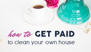 Get paid to clean your own house - Laura Rike