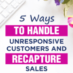 5 Ways To Handle Unresponsive Customers and Recapture Sales