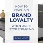 How To Maintain BRAND LOYALTY When Users Stop Engaging