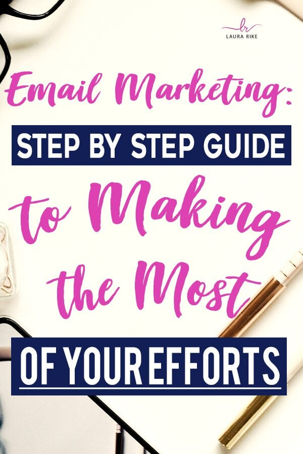 Email Marketing: Step by Step Guide to Making the Most of Your Efforts