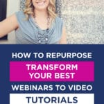 How To Repurpose Transform Your BEST Webinars to Video Tutorials