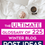 The Ultimate Glossary of 225 Winter Blog Post Ideas. Don't get stuck in a rut of writers block for your blog this holiday season! Find your next viral blog post topic from my list here. Click through to see them all. #bloggingtopics #bloggingideas #holidayblogtopics #blogtips