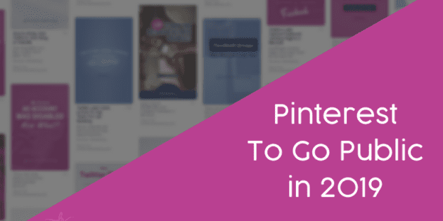 Pinterest To Go Public in 2019. What does this mean for your organic Pinterest marketing reach?