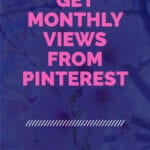 How-To-GET-MONTHLY-VIEWS-From-PINTEREST