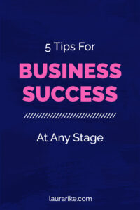 5 Tips For   BUSINESS SUCCESS   At Any Stage