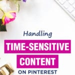 Handling Time-Sensitive Content On Pinterest