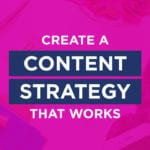 Create A Content Strategy That Works