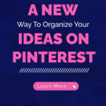 A NEW Way To Organize Your IDEAS ON PINTEREST   Learn More