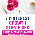 7 Pinterest Growth Strategies every business owner needs to know