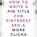 How to Write a Pin Title for Pinterest SEO and More Clicks
