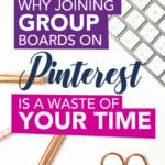 Why joining group boards on pinterest is a WASTE of your time