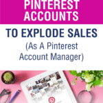How I Clean Up Pinterest Accounts To Explode Sales (As A Pinterest Account Manager)