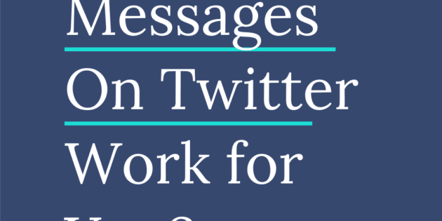 How to Make Direct Messages On Twitter Work for You?