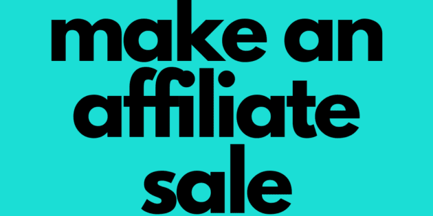 How to make an affiliate sale even if you never have before