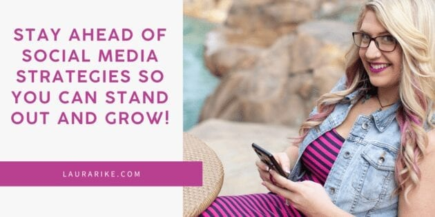 How to Stay Ahead of Social Marketing Strategies So You Can Stand Out and GROW!