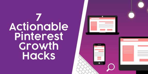7 Actionable Pinterest Growth Hacks