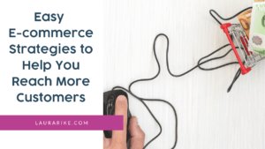 Easy E-commerce Strategies to Help You Reach More Customers