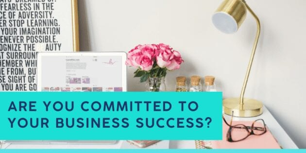 Are You Committed To Your Business Success?